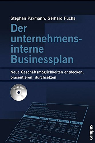 Der unternehmensinterne Businessplan: Neue Geschäftsmöglichkeiten entdecken, präsentieren, durchsetzen.