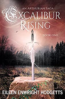 Excalibur Rising: Book One of an Arthurian Saga by [Hodgetts, Eileen Enwright]