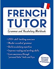 French Tutor: Grammar and Vocabulary Workbook (Learn French with Teach Yourself): Advanced beginner to upper intermediate course