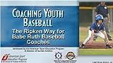 Coaching Youth Baseball:Ripken Way for Babe Ruth Baseball Coaches