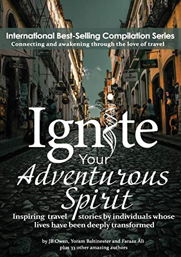 Ignite Your Adventurous Spirit: Inspiring travel stories by individuals whose lives have been deeply transformed