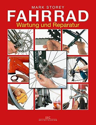 Fahrrad: Wartung und Reparatur Gebundenes Buch – 7. Oktober 2013 Mark Storey Delius Klasing 376885356X Fahrrad - Rad