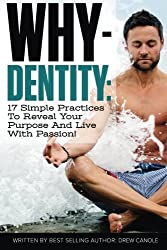 Whydentity: 17 Practices to Help You Transform Your Mind and Live Your Life's Purpose