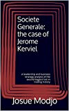 Societe Generale: the case of Jerome Kerviel: A leadership and business strategy analysis of the second biggest lost in trading history