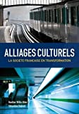 Alliages culturels: La societe française en transformation (with Premium Web Site Printed Access Card) (World Languages)