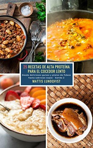 25 Recetas de alta Proteína para el Cocedor Lento - banda 2: Desde deliciosos guisos