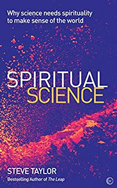 Spiritual Science: Why Science Needs Spirituality to Make Sense of the World