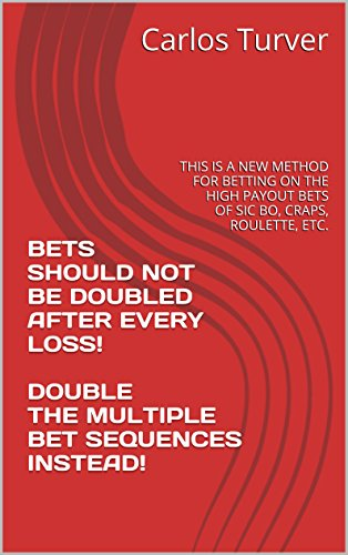 >>LINK>> BETS SHOULD NOT BE DOUBLED AFTER EVERY LOSS! DOUBLE THE MULTIPLE BET SEQUENCES INSTEAD!: THIS IS A NEW METHOD FOR BETTING ON THE HIGH PAYOUT BETS OF SIC BO, CRAPS, ROULETTE, ETC.. Myers There Dodge Please empleo Hinge