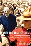 With Friends Like These: Entangled Nationalisms and the Canada-Quebec-France Triangle, 1944-1970, David Meren, 0774822252