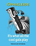 Ophicleide: It's What All the Cool Gals Play: Wide-Ruled Notebook (InstruMentals Notebooks)