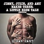 Jimmy, Julie & Amy Makes Three   Susan Hart