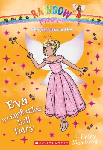 Princess Fairies #7: Eva the Enchanted Ball Fairy: A Rainbow Magic (Party City Tiaras)