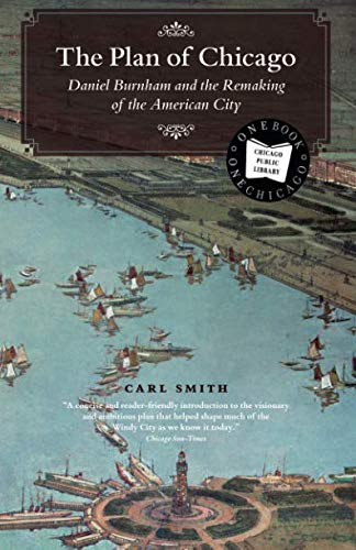 The Plan of Chicago: Daniel Burnham and the Remaking of...