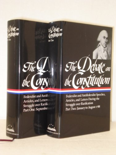 The Debate on the Constitution: Federalist and Antifederalist Speeches, Articles, and Letters During the Struggle over Ratification. Parts I & II. [2 volumes]