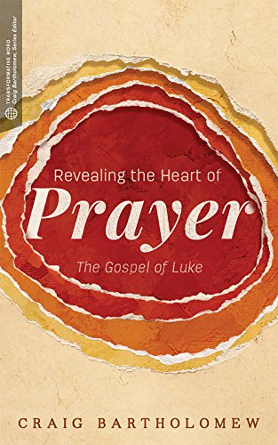 Revealing the heart of prayer the gospel of luke kindle edition revealing the heart of prayer the gospel of luke by bartholomew craig g fandeluxe Choice Image