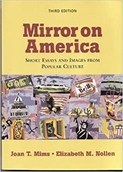 mirror on america essays and images from popular culture by mims and nollen 5th edition Find 9780312667658 mirror on america : essays and images from popular culture 5th edition by mims et al at over 30 bookstores buy, rent or sell.
