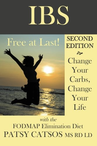 IBS: Free at Last! Change Your Carbs, Change Your Life with the FODMAP Elimination Diet, 2nd Edition (Best Cities For Arthritis Sufferers)