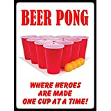 BEER PONG WHERE HEROES ARE MADE ONE CUP AT A TIME - NEW FUNNY 9X12 HIGH QUALITY ALUMINUM SIGN - THIS NOVELTY SIGN CAN BE USED OUT DOORS OR INDOORS. OUR NOVELTY SIGNS MAKE EXCELLENT GIFTS! Made in and ships from Ontario, Canada.