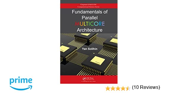 Fundamentals of parallel multicore architecture chapman hall fundamentals of parallel multicore architecture chapman hallcrc computational science yan solihin 9781482211184 amazon books fandeluxe Images