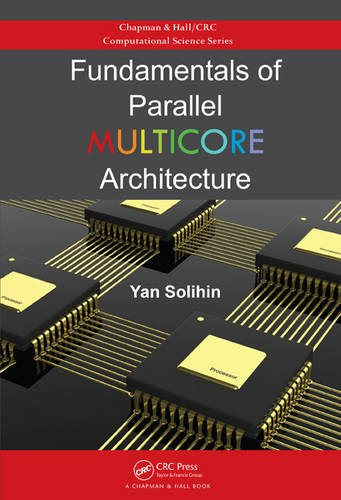 Fundamentals of Parallel Multicore Architecture (Chapman & Hall/CRC Computational Science) (Parallel Computer Architecture)