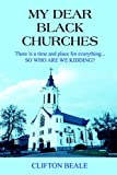 img - for My Dear Black Churches: There Is A Time And Place For Everything... So Who Are We Kidding? book / textbook / text book