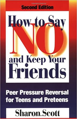 How to Say No and Keep Your Friends: Peer Pressure Reversal for Teens and Preteens