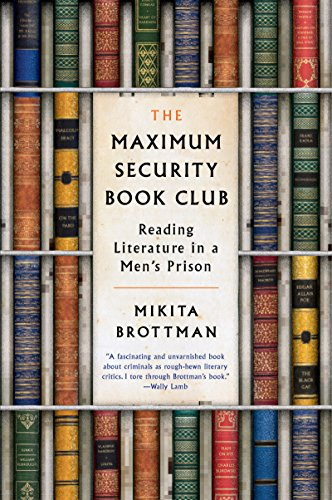 The Maximum Security Book Club: Reading Literature in a Men's Prison by [Brottman, Mikita]