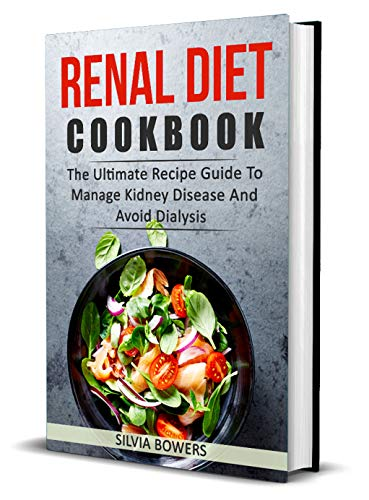 Renal Diet Cookbook: The Ultimate Recipe Guide to Manage Kidney Disease and Avoid Dialysis by Silvia Bowers