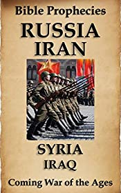 Bible Prophecy: Russia, Iran, Syria, Iraq: A Coming War of the Ages