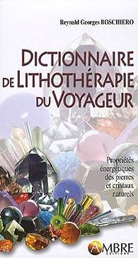 Dictionnaire de la lithothérapie du voyageur par Reynald Georges Boschiero
