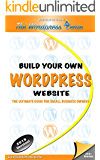 Wordpress: Build Your Own Wordpress Website. An Ultimate Guide For Small Business Owners
