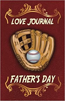 Father?s Day Love Journal: The Love Journal. Perfect gift for Father's Day to show your love for Dad.