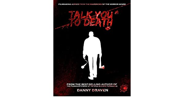 Talk you to death filmmaking advice from the mavericks of the talk you to death filmmaking advice from the mavericks of the horror genre kindle edition by danny draven humor entertainment kindle ebooks fandeluxe Image collections