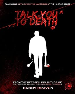 Talk you to death filmmaking advice from the mavericks of the talk you to death filmmaking advice from the mavericks of the horror genre by fandeluxe Image collections