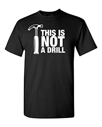 481b6e713 Amazon.com: This is Not a Drill – Joke Funny T-Shirt – Cool Sarcastic  Novelty Humor Shirt: Clothing