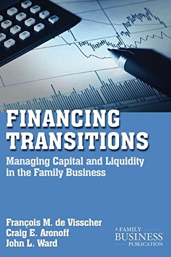 Financing Transitions: Managing Capital and Liquidity in the Family Business (A Family Business Publication)