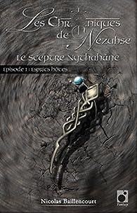Les Chroniques de Nezubse, tome 1 : Le Sceptre Nythahâne par Nicolas Baillencourt