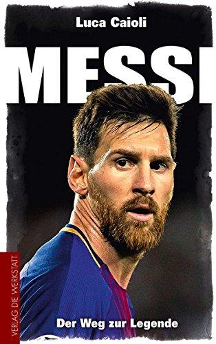 Messi: Der Weg zur Legende Taschenbuch – 22. November 2017 Luca Caioli Markus Montz Verlag Die Werkstatt GmbH 3895337463