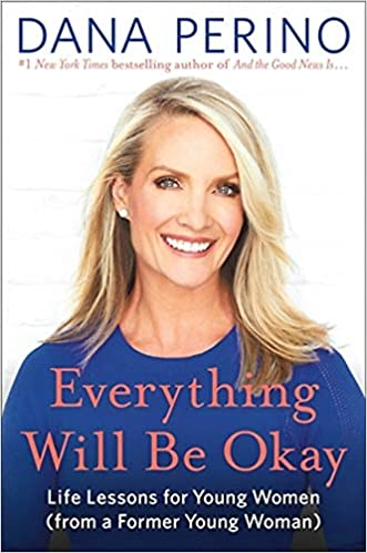 Everything Will Be Okay: Life Lessons for Young Women (from a Former Young Woman): Perino, Dana: 9781538737088: Amazon.com: Books