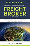 Work from Home: Starting & Running a Profitable Freight Broker Business: A comprehensive step-by-step Startup guide for the 21st Century