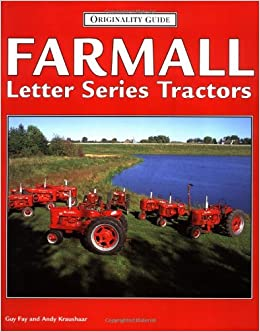 farmall letter series tractors originality guide guy fay andy Farmall a Serial Number Identification farmall letter series tractors originality guide guy fay andy kraushaar 9780760304389 amazon books