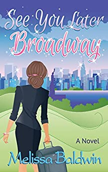 See You Later Broadway (Broadway Series Book 2) by [Baldwin, Melissa]