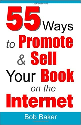 55 ways to promote sell your book on the internet bob baker 55 ways to promote sell your book on the internet bob baker 9780971483866 amazon books solutioingenieria Choice Image