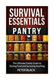 Survival Essentials: Pantry: The Ultimate Family Guide to Storing Food and Surviving Anything (Volume 1)