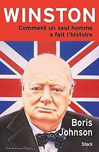Winston: Comment un seul homme a fait l'histoire par Boris Johnson