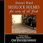 Sherlock Holmes: The Way of All Flesh | Daniel Ward