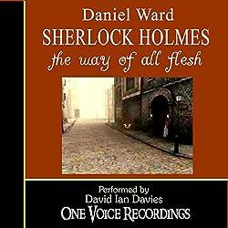 Sherlock Holmes: The Way of All Flesh