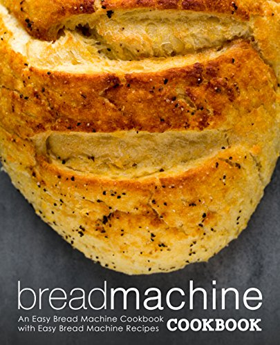 Bread Machine Cookbook: An Easy Bread Machine Cookbook with Easy Bread Machine Recipes (2nd Edition) by [Press, BookSumo]