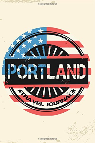 Portland Travel Journal: Blank Travel Notebook (6x9), 108 Lined Pages, Soft Cover (Blank Travel Journal)(Travel Journals To Write In)(US Flag)