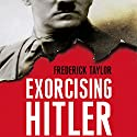 Exorcising Hitler: The Occupation and Denazification of Germany Audiobook by Frederick Taylor Narrated by Matt Bates
